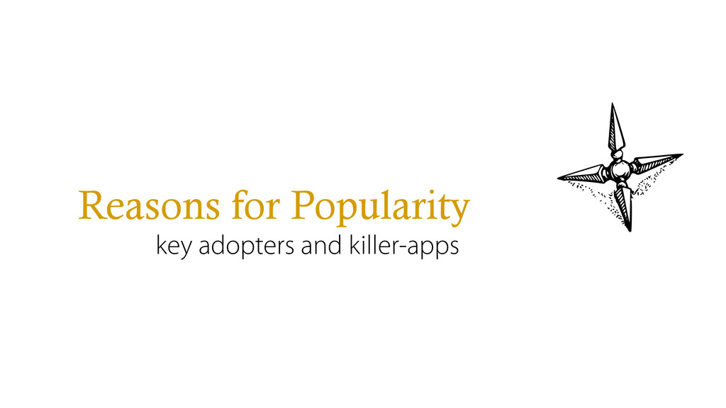 Reasons for Popularity key adopters and killer-...