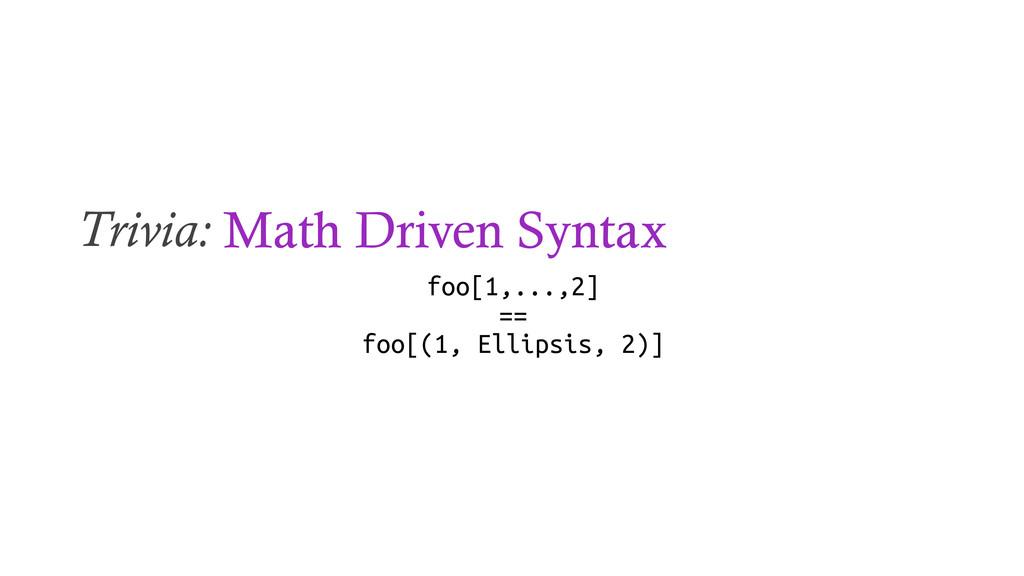 Trivia: Math Driven Syntax foo[1,...,2] == foo[...