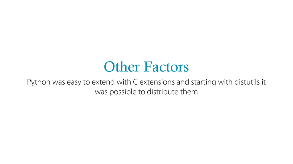 Other Factors Python was easy to extend with C ...