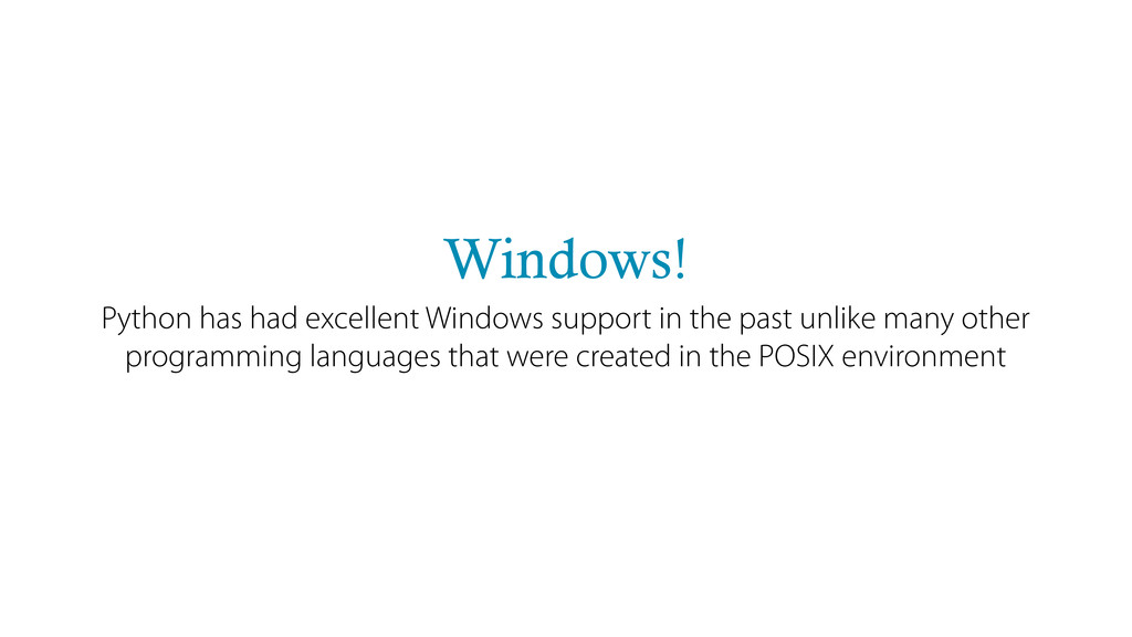 Windows! Python has had excellent Windows suppo...