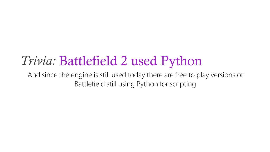 Trivia: Battlefield 2 used Python And since the...