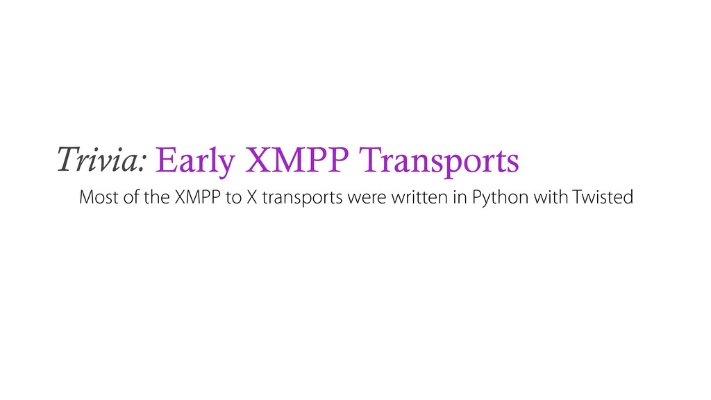 Trivia: Early XMPP Transports Most of the XMPP ...