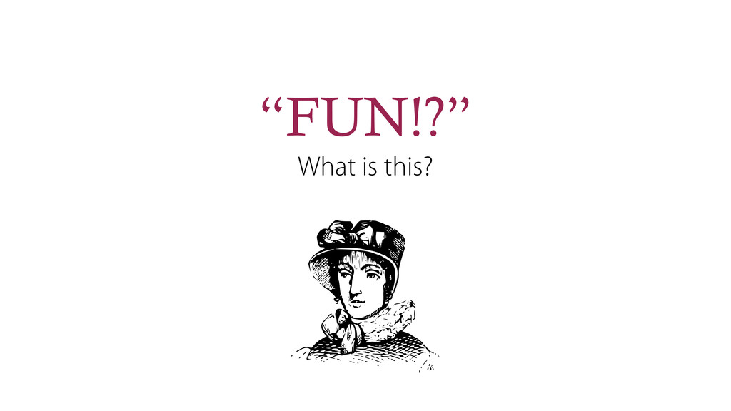 """FUN!?"" What is this?"