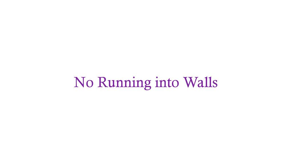 No Running into Walls