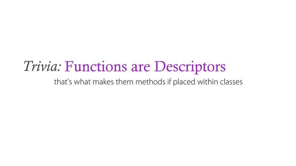 Trivia: Functions are Descriptors that's what m...