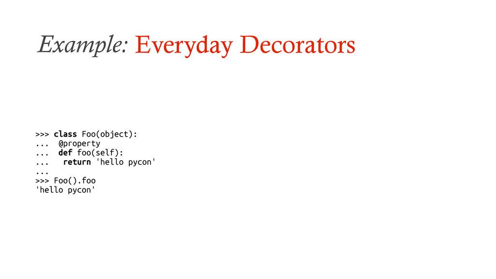 Example: Everyday Decorators >>> class Foo(obje...