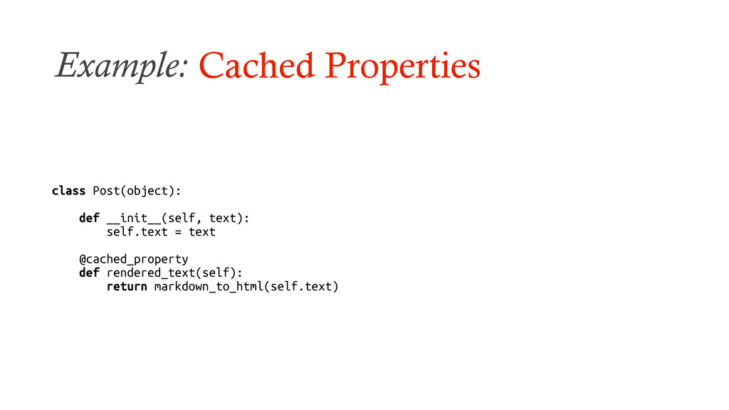 Example: Cached Properties class Post(object): ...