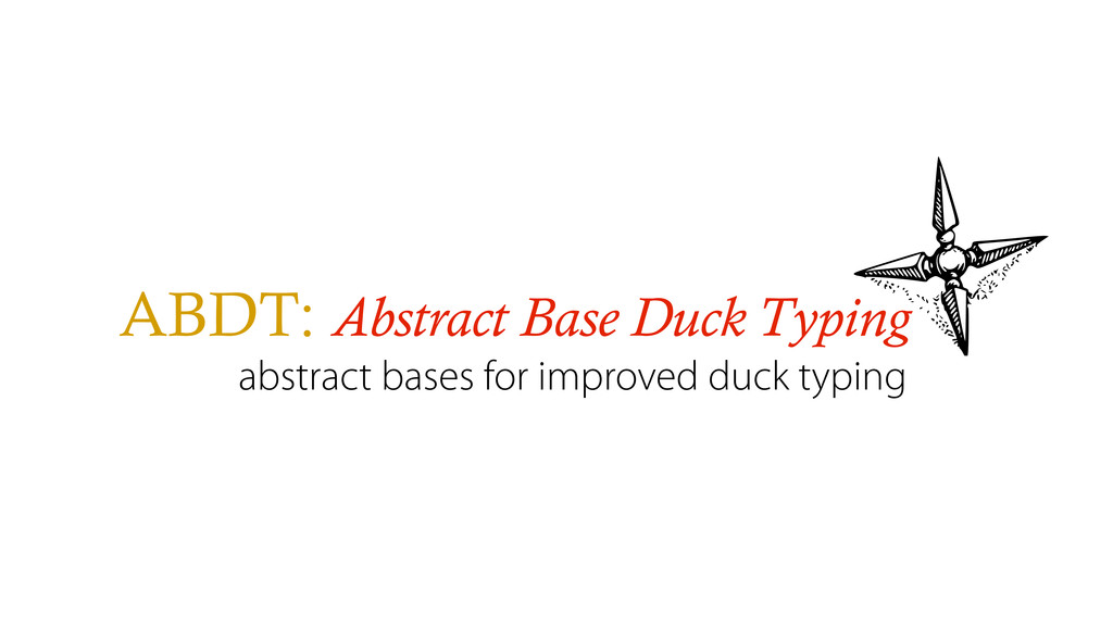 ABDT: Abstract Base Duck Typing abstract bases ...