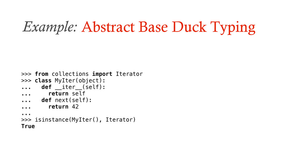 Example: Abstract Base Duck Typing >>> from col...