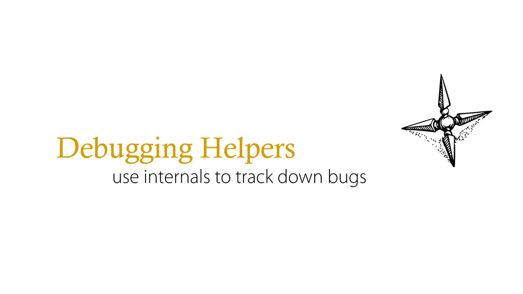 Debugging Helpers use internals to track down b...