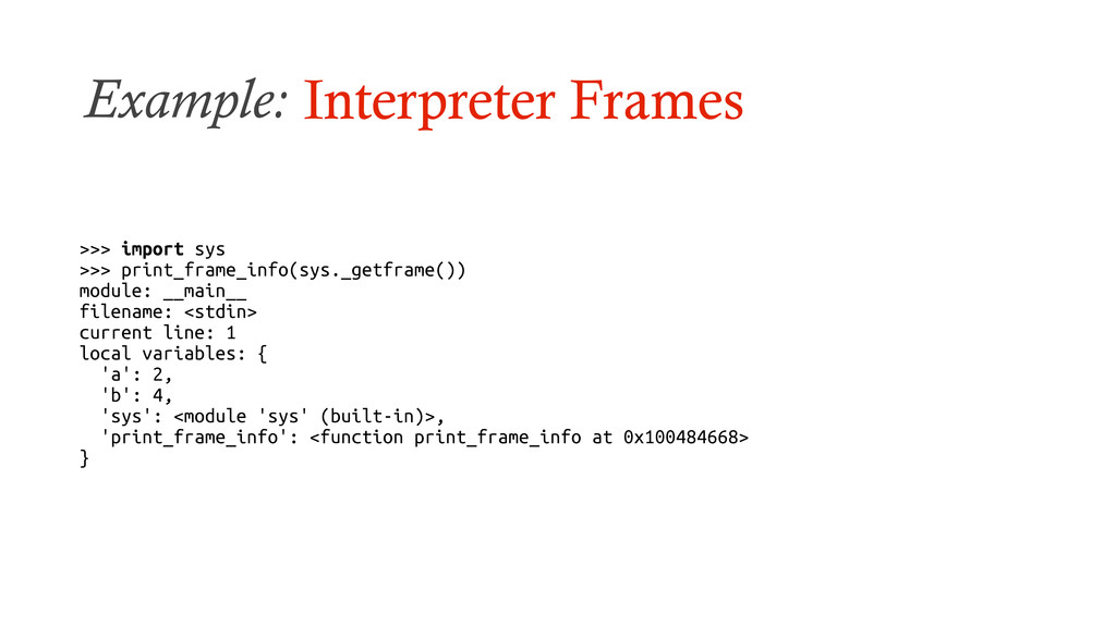 Example: Interpreter Frames >>> import sys >>> ...