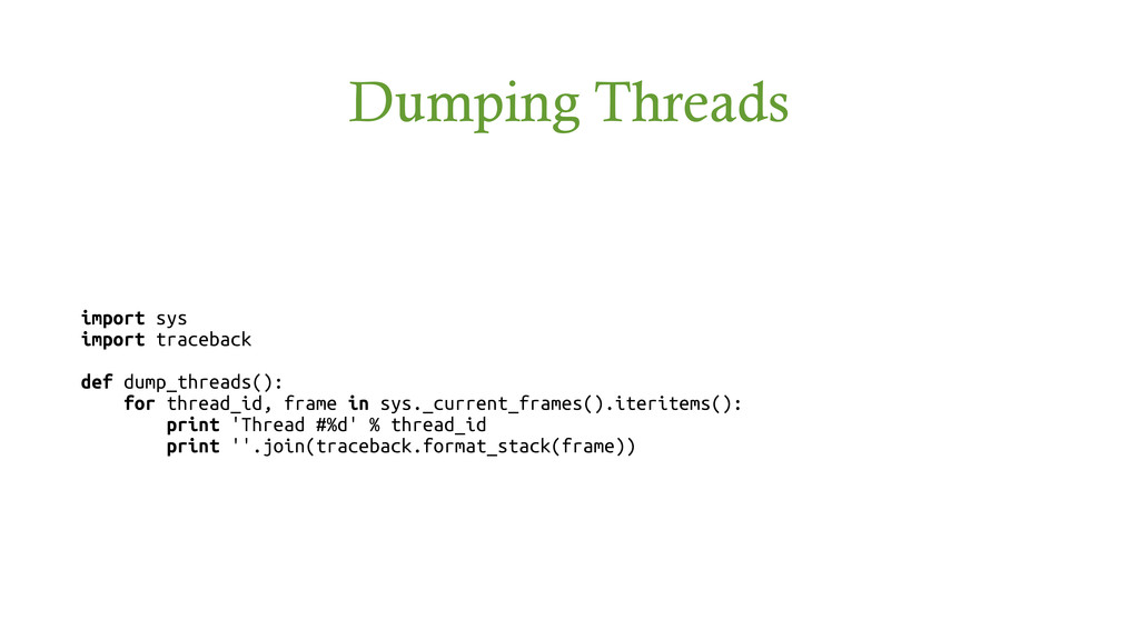 Dumping Threads import sys import traceback def...