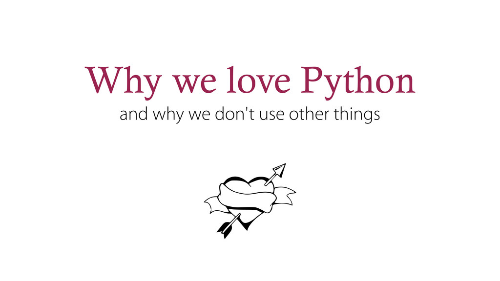 Why we love Python and why we don't use other t...