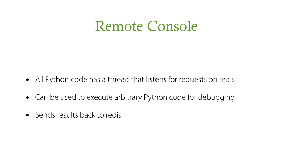 Remote Console • All Python code has a thread t...