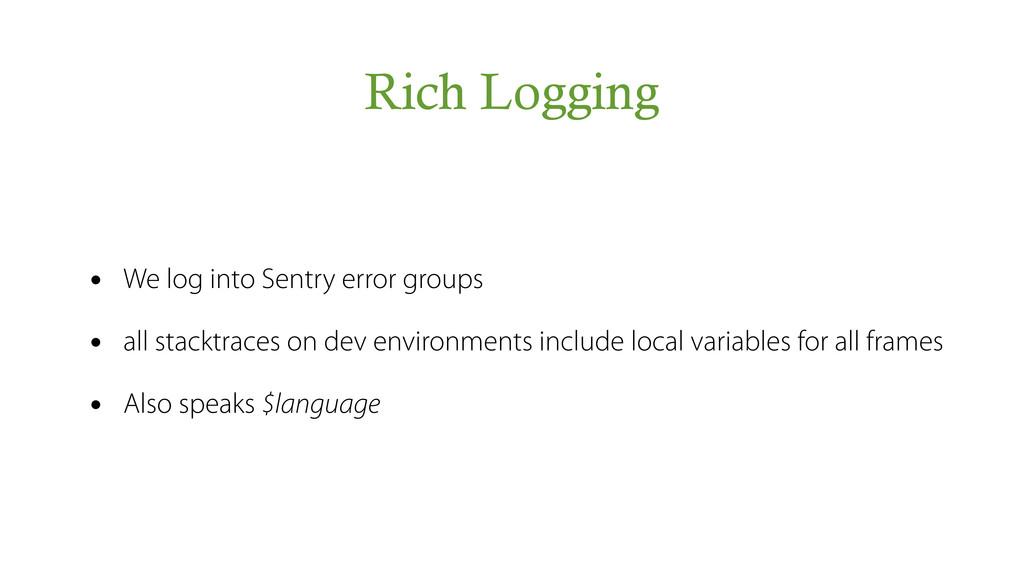 Rich Logging • We log into Sentry error groups ...