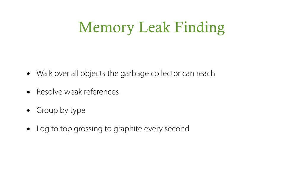 Memory Leak Finding • Walk over all objects the...