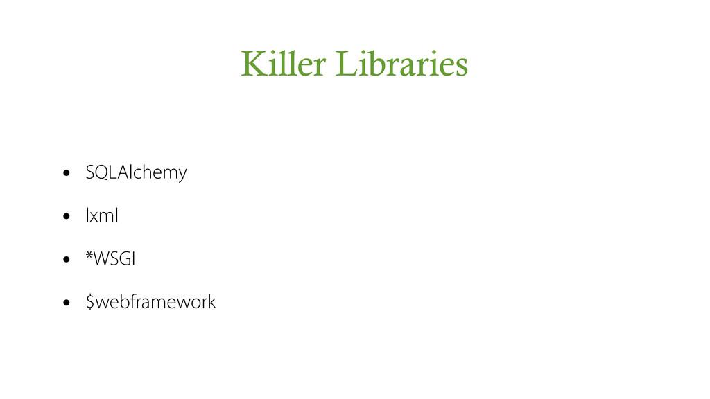Killer Libraries • SQLAlchemy • lxml • *WSGI • ...