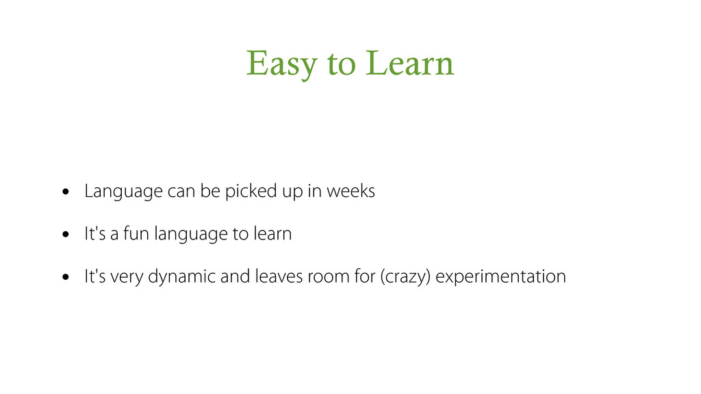 Easy to Learn • Language can be picked up in we...