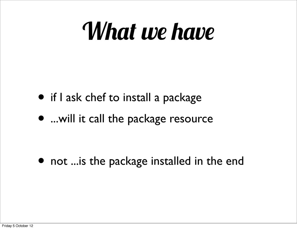W w v • if I ask chef to install a package • .....