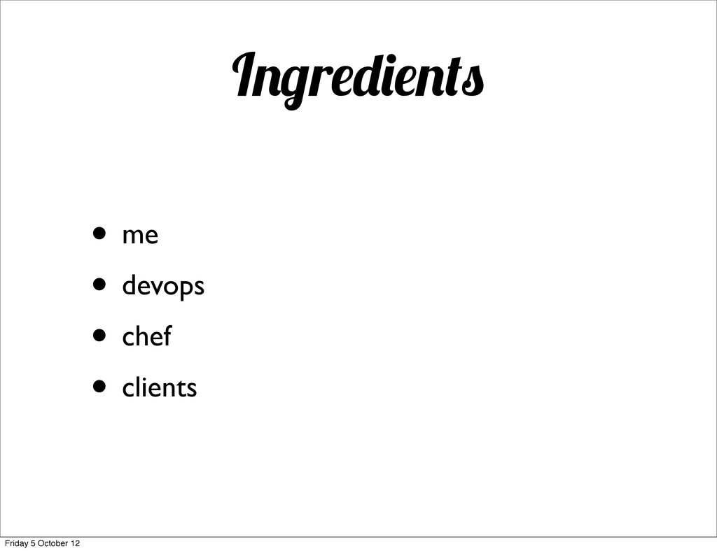 I r • me • devops • chef • clients Friday 5 Oct...