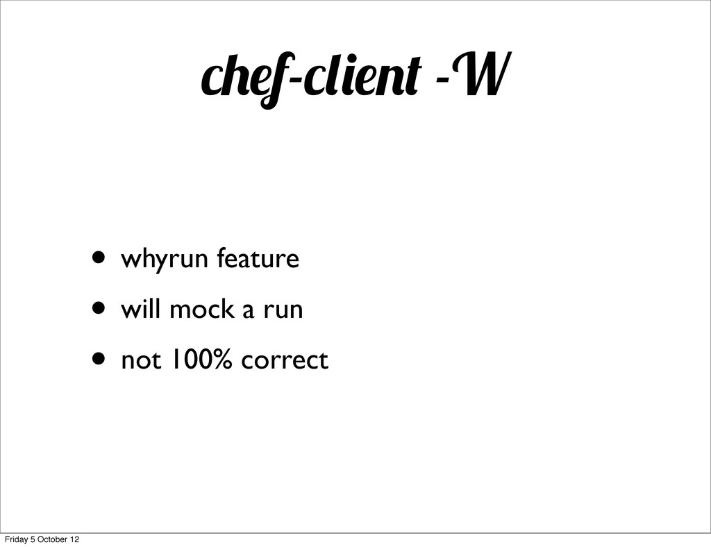 f- -W • whyrun feature • will mock a run • not ...
