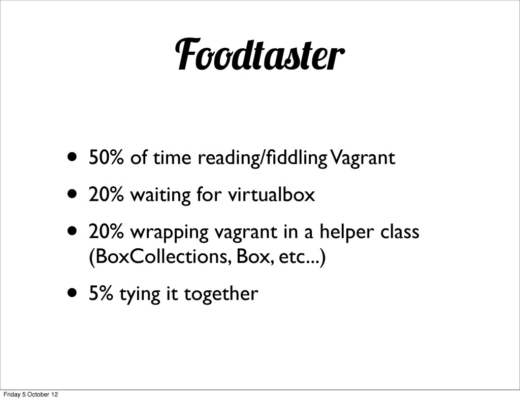 F r • 50% of time reading/fiddling Vagrant • 20%...