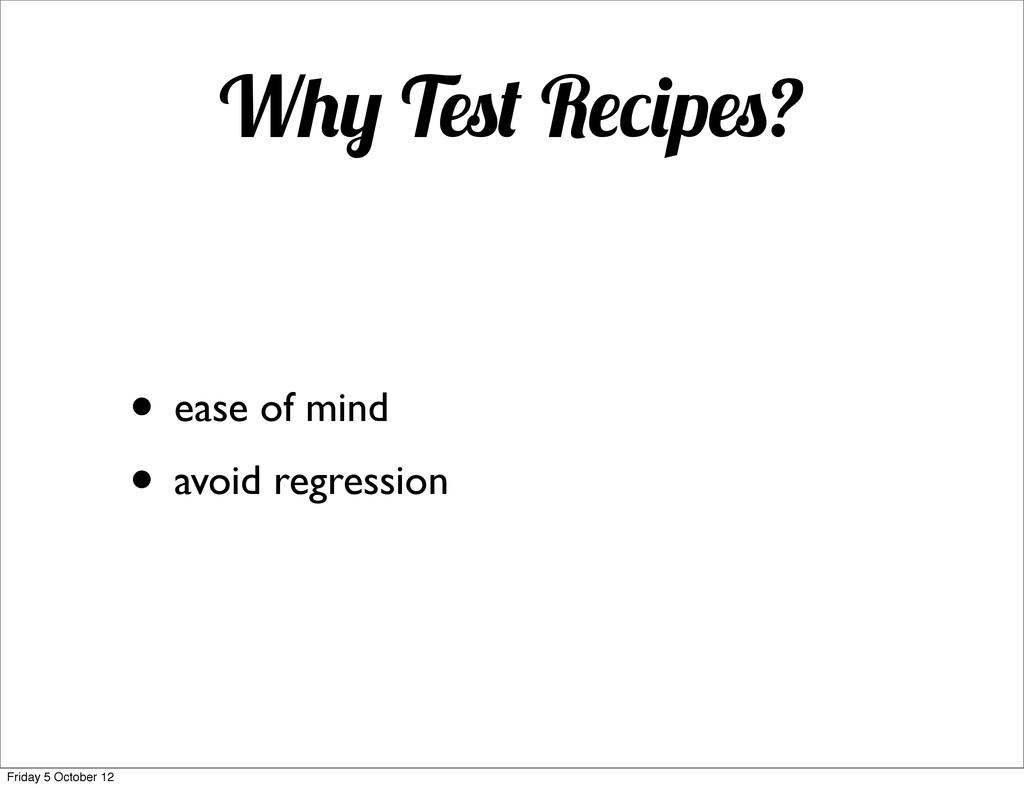 W T R p ? • ease of mind • avoid regression Fri...