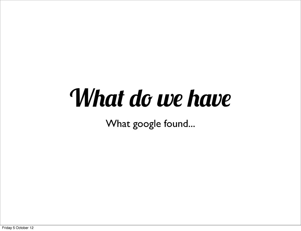 W w v What google found... Friday 5 October 12