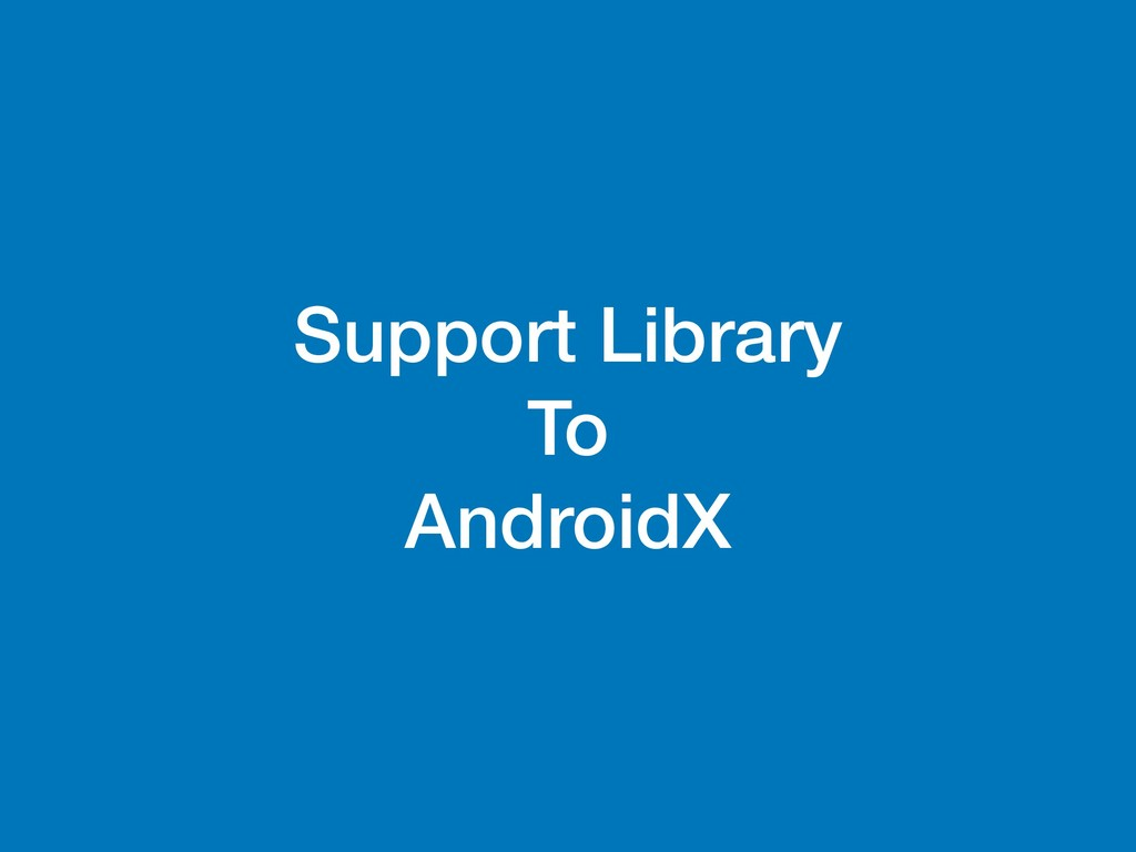Support Library To AndroidX