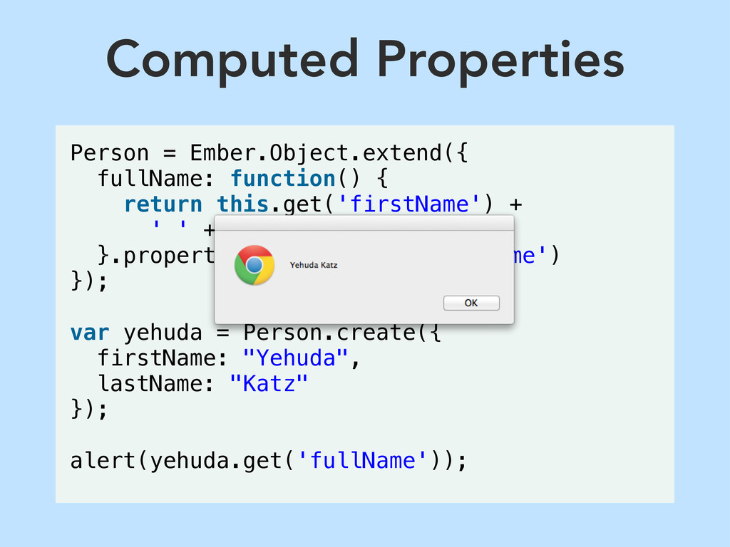 Computed Properties Person = Ember.Object.exten...