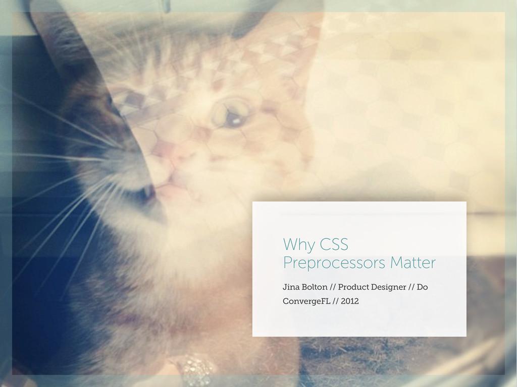 Why CSS Preprocessors Matter Jina Bolton // Pro...