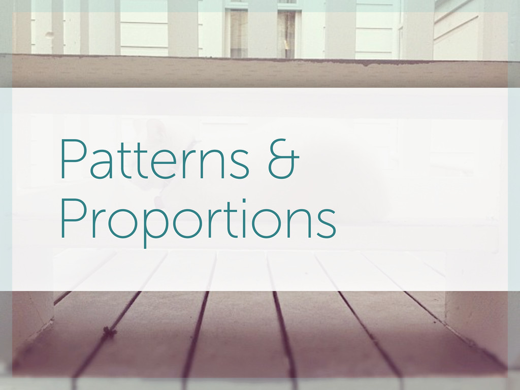 Patterns & Proportions