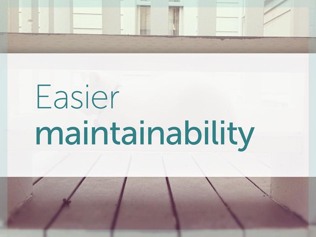 Easier maintainability