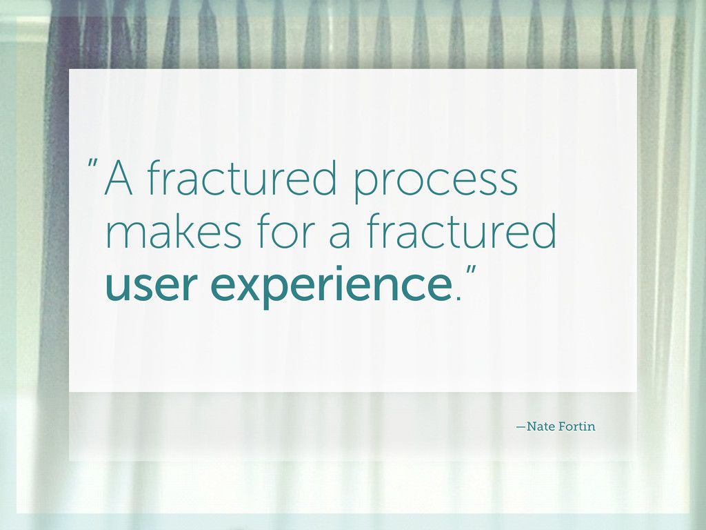 A fractured process makes for a fractured user ...