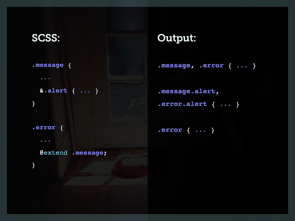 SCSS: Output: .message, .error { ... } .message...