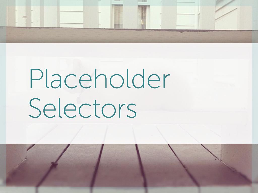 Placeholder Selectors