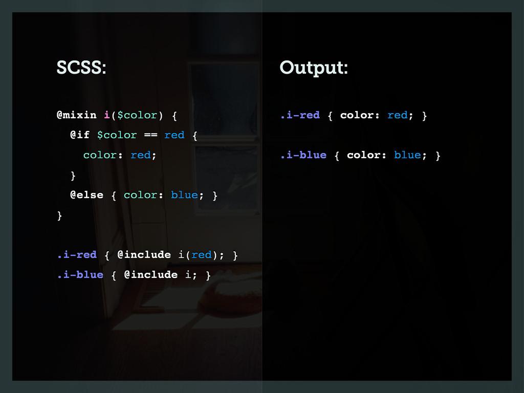 SCSS: Output: .i-red { color: red; } .i-blue { ...