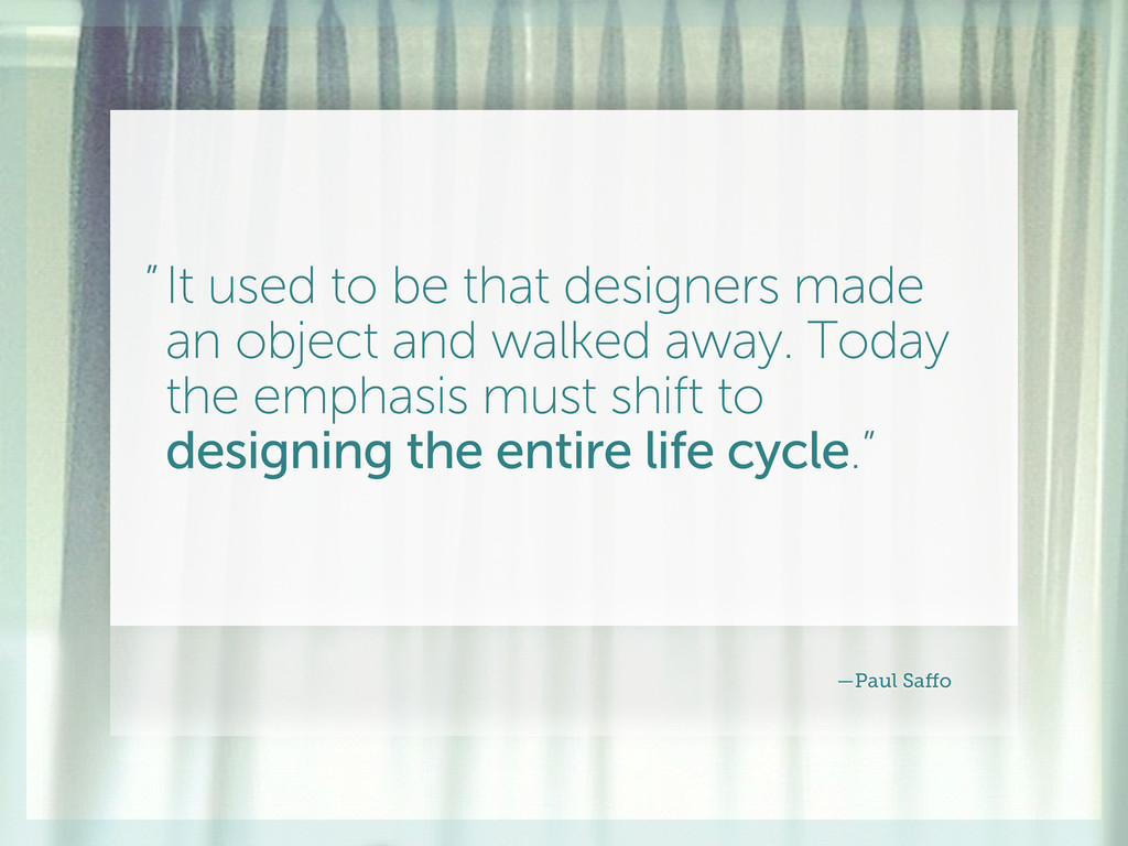 It used to be that designers made an object and...