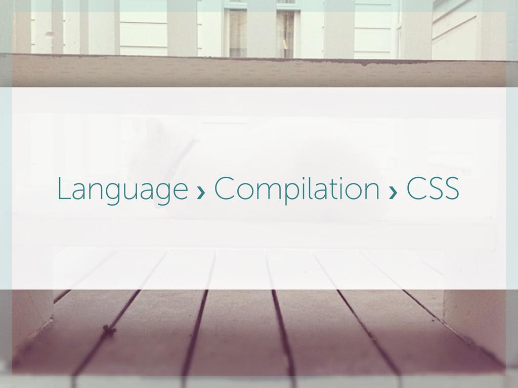 Language ! Compilation ! CSS