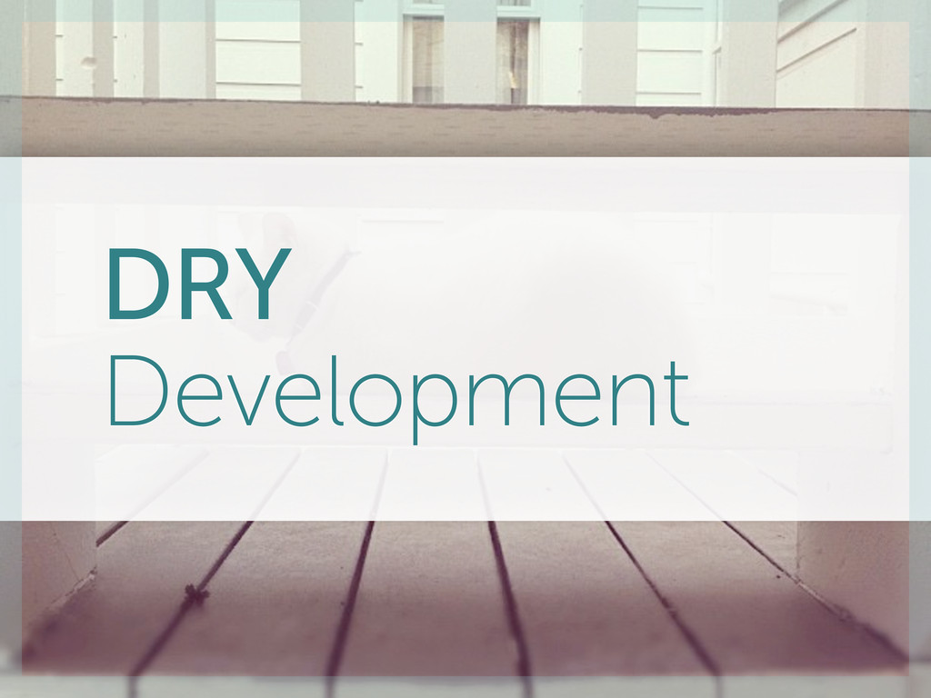 DRY Development
