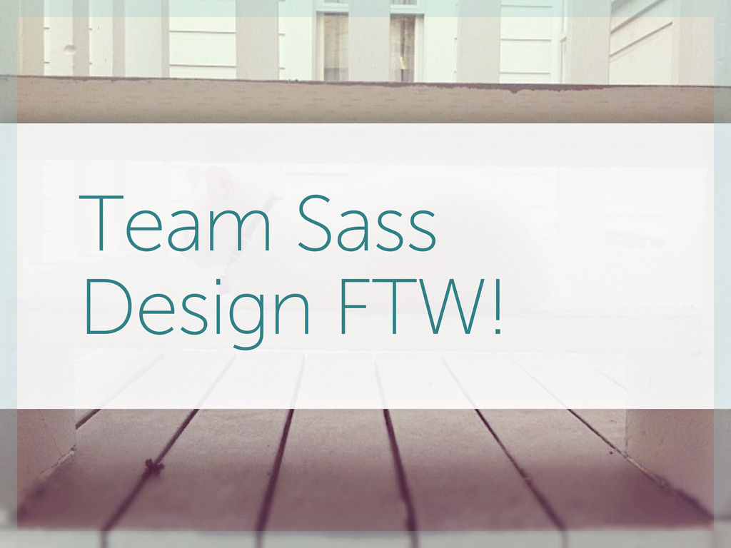Team Sass Design FTW!