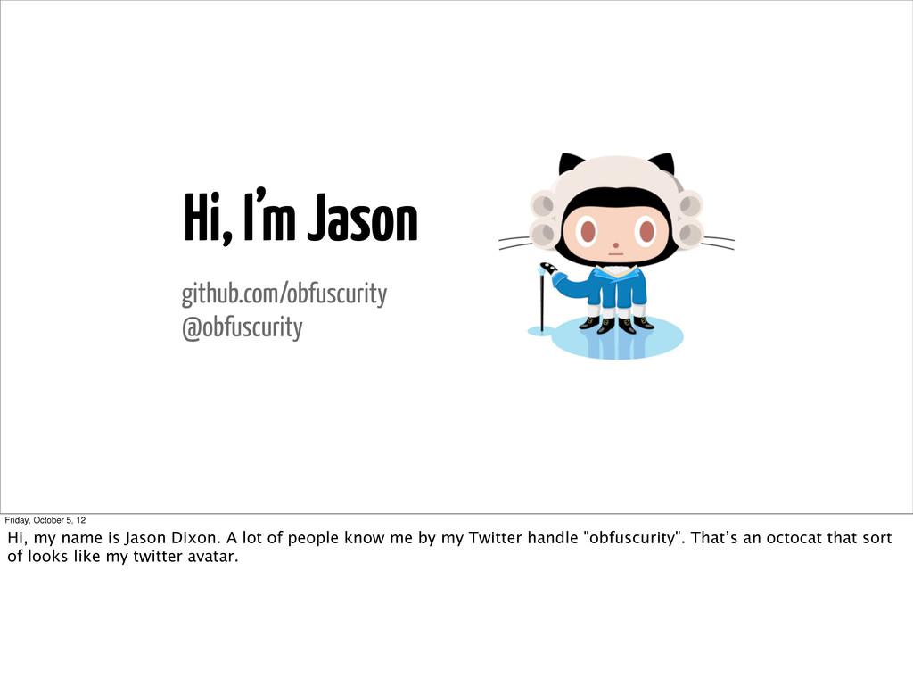 Hi, I'm Jason github.com/obfuscurity @obfuscuri...
