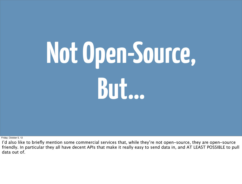 Not Open-Source, But… Friday, October 5, 12 I'd...