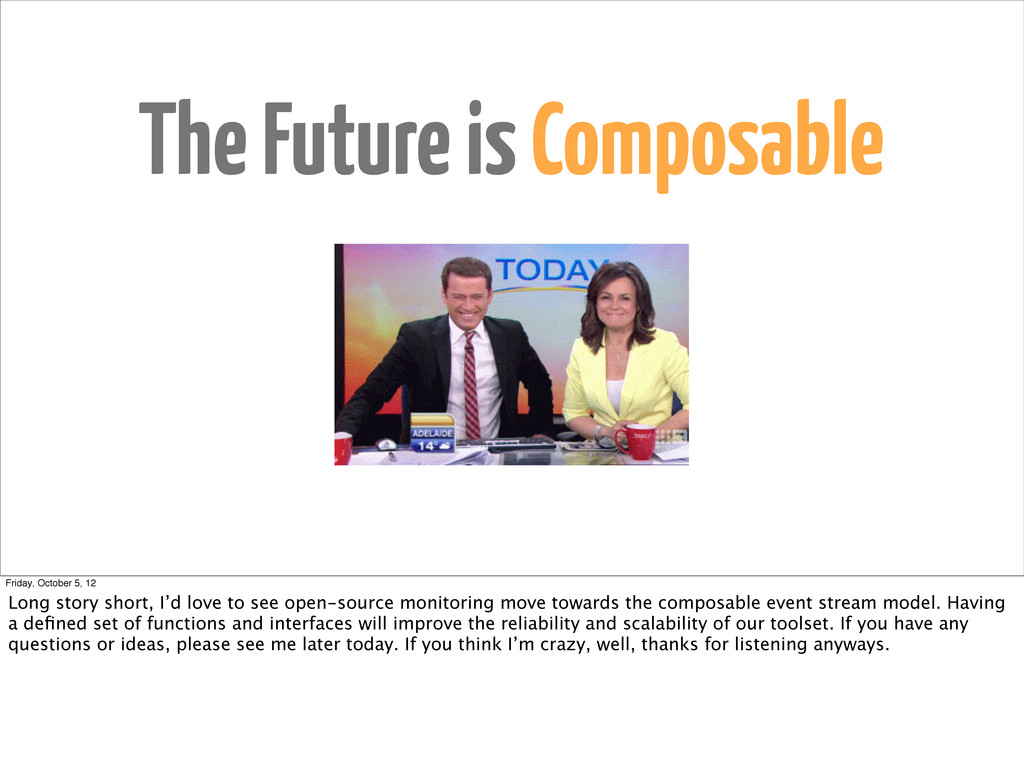 The Future is Composable Friday, October 5, 12 ...