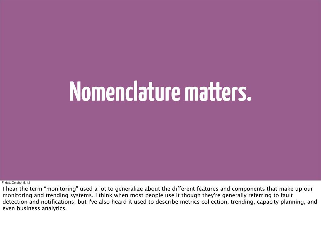 Nomenclature matters. Friday, October 5, 12 I h...