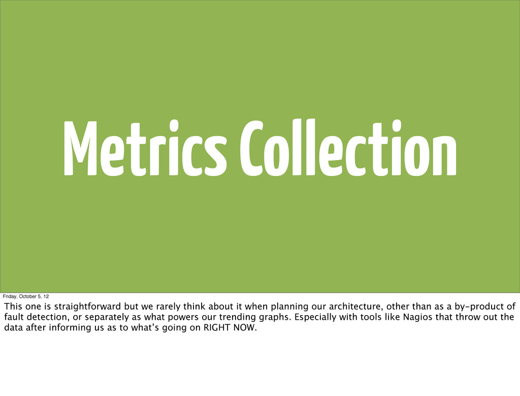 Metrics Collection Friday, October 5, 12 This o...