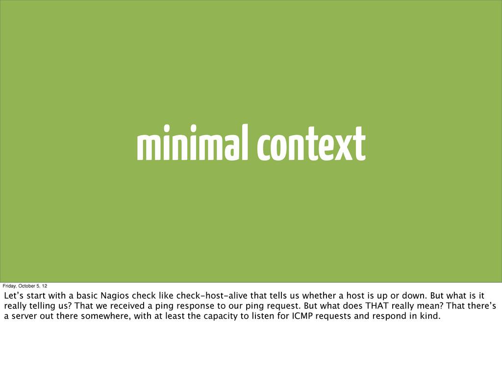 minimal context Friday, October 5, 12 Let's sta...