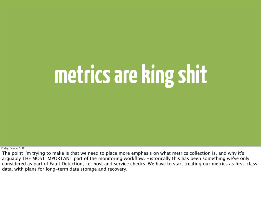 metrics are king shit Friday, October 5, 12 The...