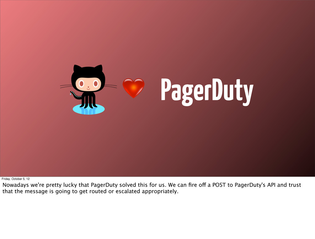 PagerDuty Friday, October 5, 12 Nowadays we're ...