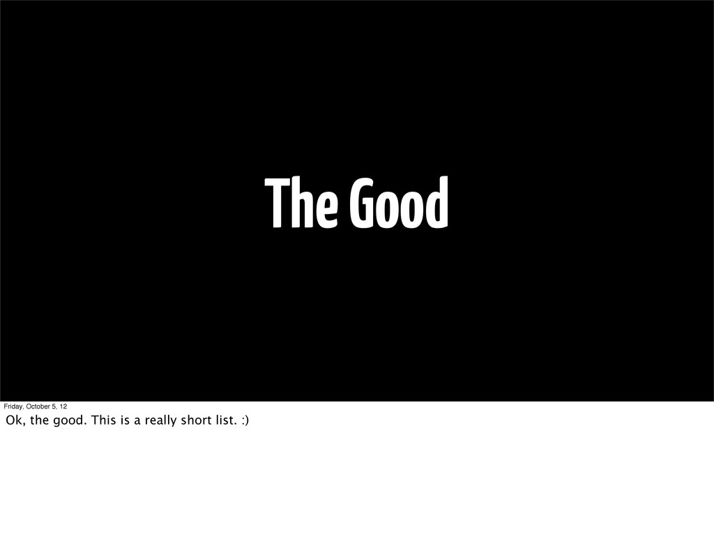 The Good Friday, October 5, 12 Ok, the good. Th...